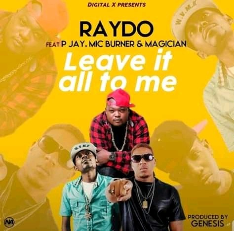 DOWNLOAD MP3 : Raydo Ft PJ & Mic Burner , Magician – Leave It All To Me