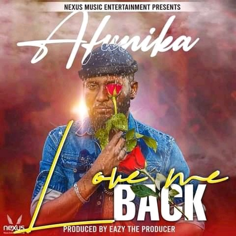 DOWNLOAD MP3 : Afunika – Love Me Back ( prod By Eazy The Producer)