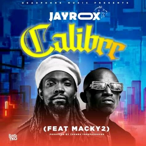 DOWNLOAD MP3 : Jay Rox Featuring Macky 2 – Calibre (Official Music)